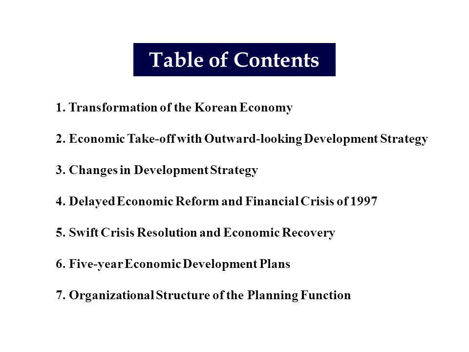 2 Table of Contents 1. Transformation of the Korean Economy 2. Economic Take-off with Outward-looking Development Strategy 3. Changes in Development S