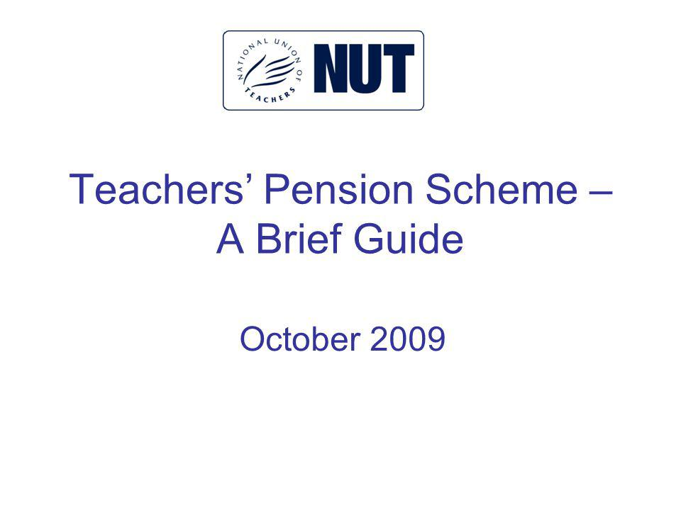 Teachers Pension Scheme – A Brief Guide October 2009