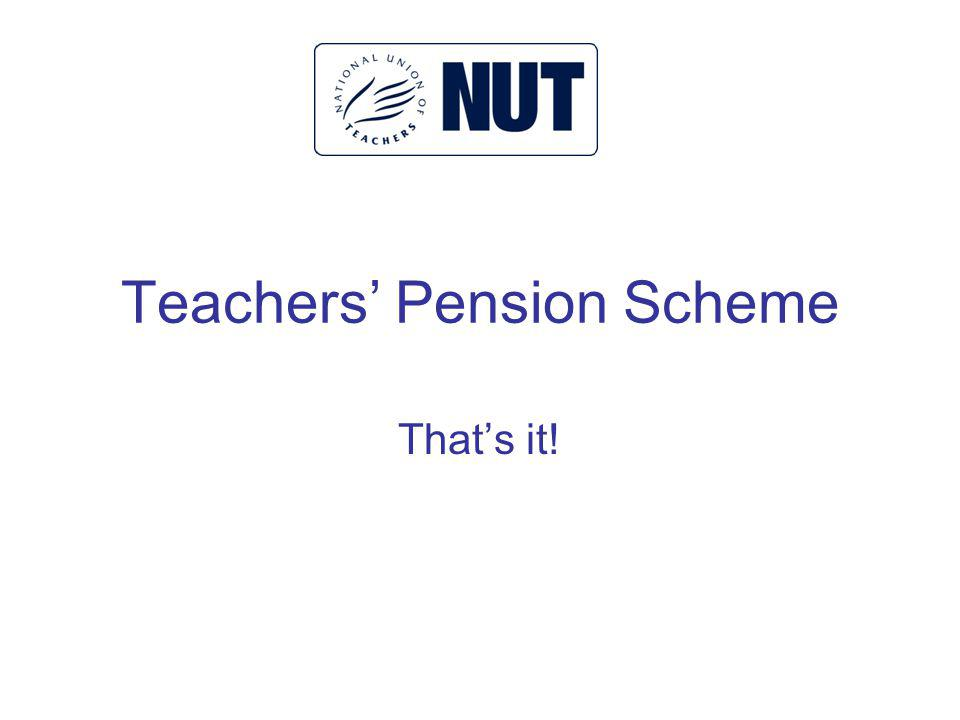 Teachers Pension Scheme Thats it!