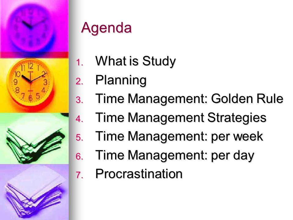 Agenda 1. What is Study 2. Planning 3. Time Management: Golden Rule 4.