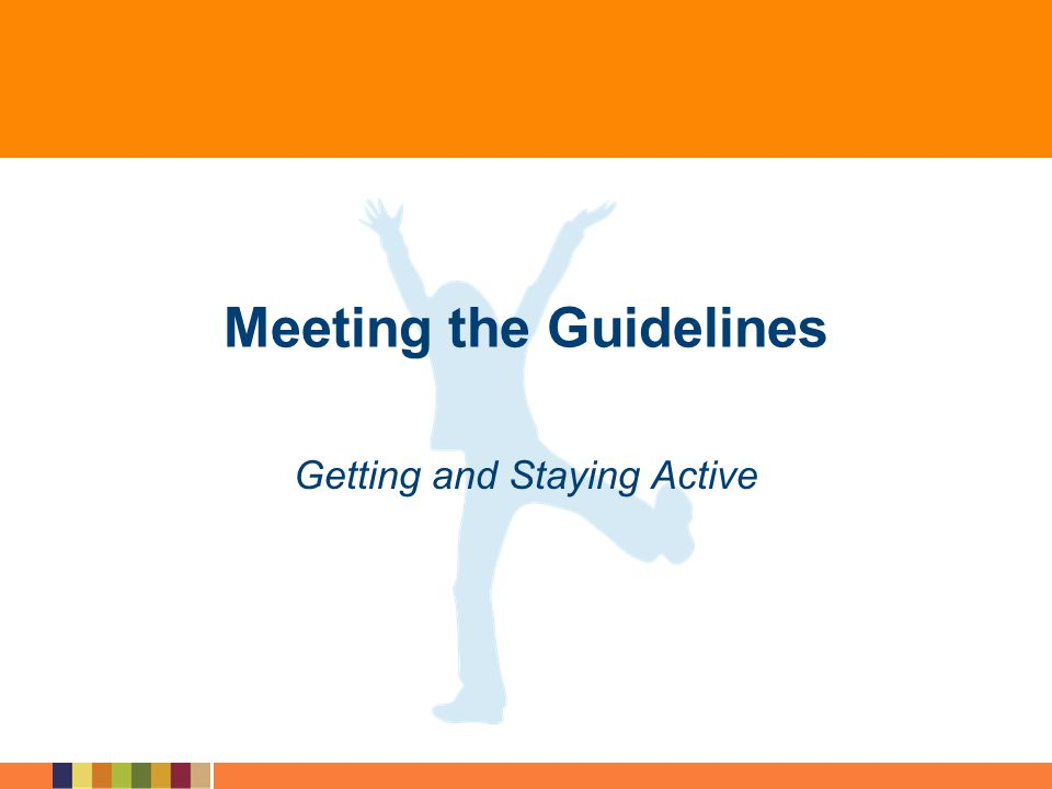 Meeting the Guidelines Getting and Staying Active