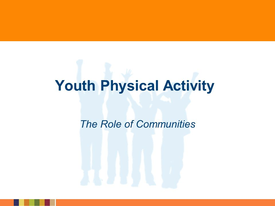 Youth Physical Activity The Role of Communities
