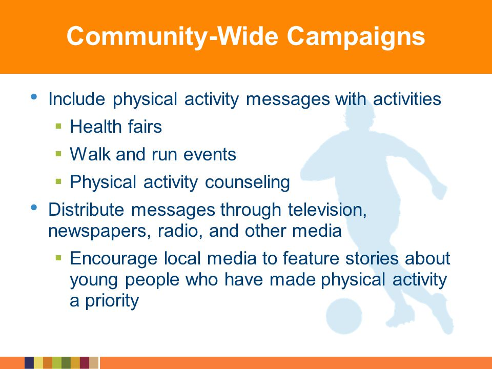 Include physical activity messages with activities Health fairs Walk and run events Physical activity counseling Distribute messages through televisio