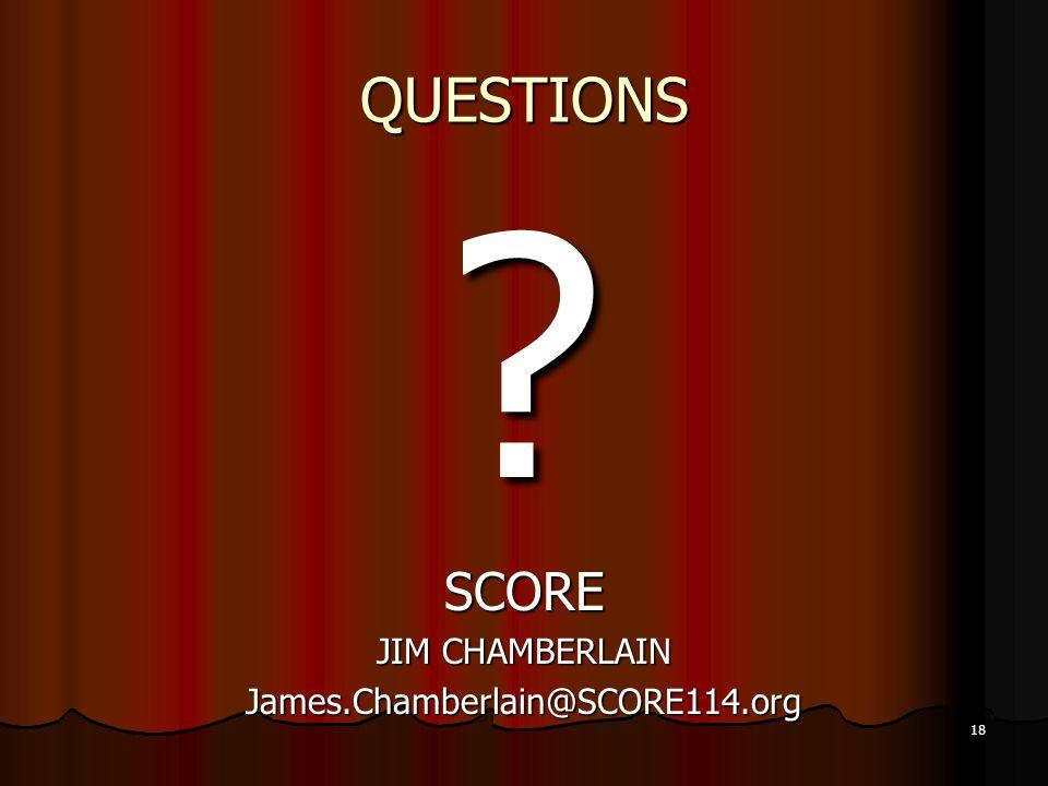 18 QUESTIONS SCORE JIM CHAMBERLAIN James.Chamberlain@SCORE114.org