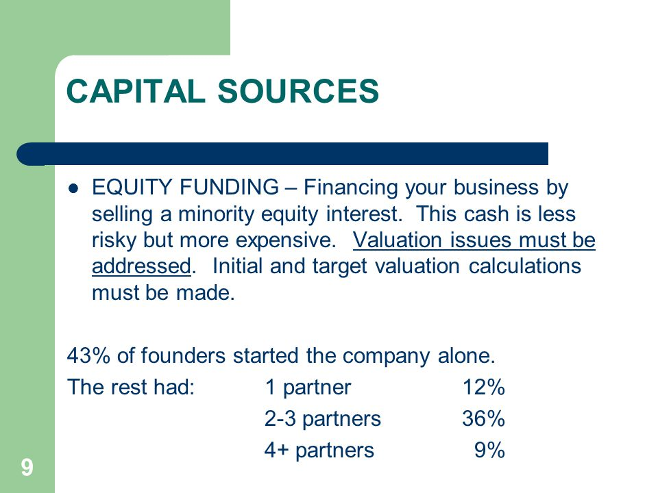 9 CAPITAL SOURCES EQUITY FUNDING – Financing your business by selling a minority equity interest.
