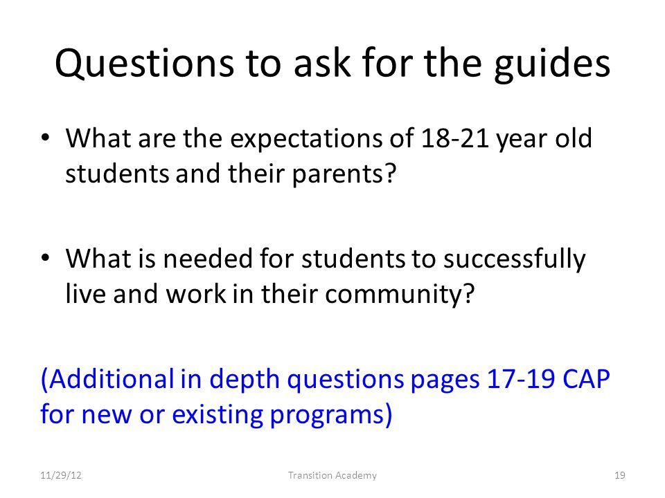 Questions to ask for the guides What are the expectations of 18-21 year old students and their parents.