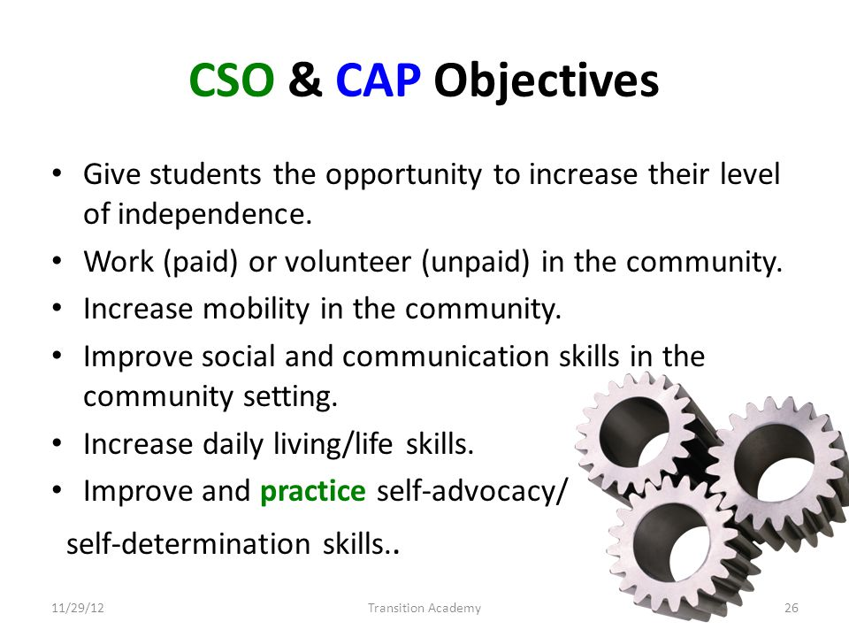 CSO & CAP Objectives Give students the opportunity to increase their level of independence.