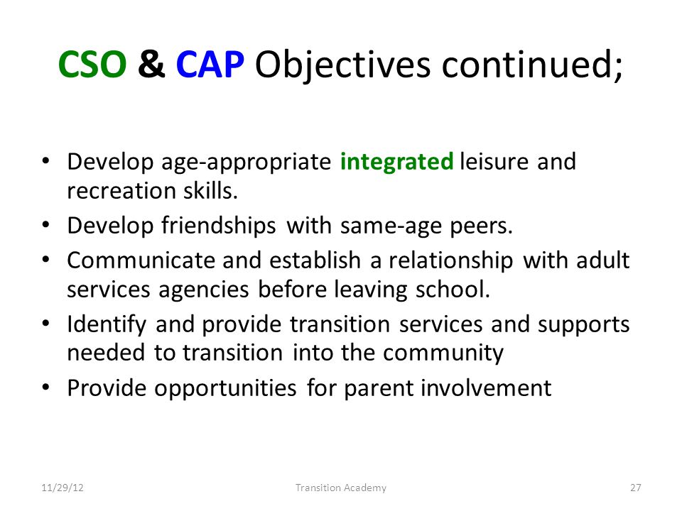 CSO & CAP Objectives continued; Develop age-appropriate integrated leisure and recreation skills.