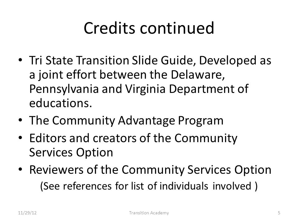 Credits continued Tri State Transition Slide Guide, Developed as a joint effort between the Delaware, Pennsylvania and Virginia Department of educations.