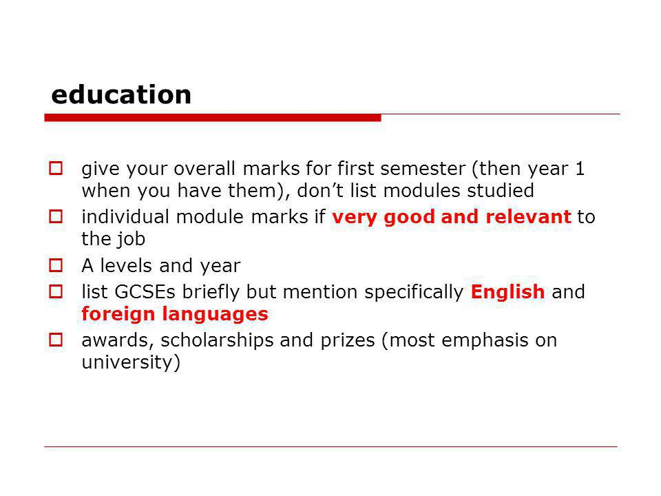 education give your overall marks for first semester (then year 1 when you have them), dont list modules studied individual module marks if very good