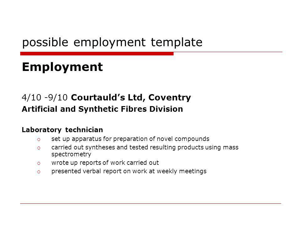 possible employment template Employment 4/10 -9/10 Courtaulds Ltd, Coventry Artificial and Synthetic Fibres Division Laboratory technician o set up ap