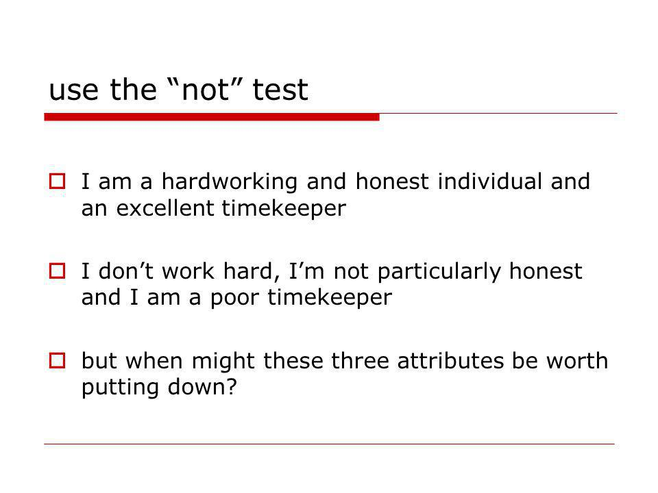 use the not test I am a hardworking and honest individual and an excellent timekeeper I dont work hard, Im not particularly honest and I am a poor tim