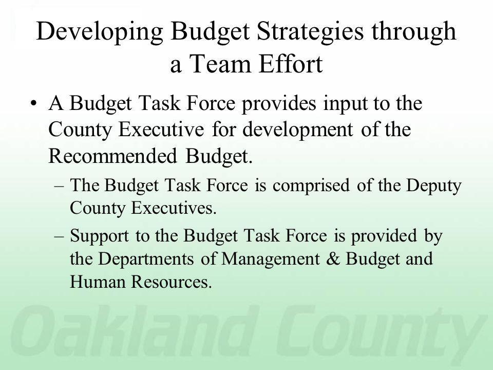 Developing Budget Strategies through a Team Effort A Budget Task Force provides input to the County Executive for development of the Recommended Budget.