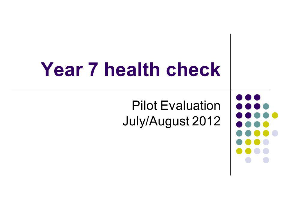 Year 7 health check Pilot Evaluation July/August 2012