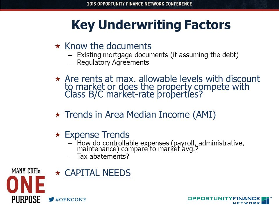 Key Underwriting Factors Know the documents – Existing mortgage documents (if assuming the debt) – Regulatory Agreements Are rents at max. allowable l