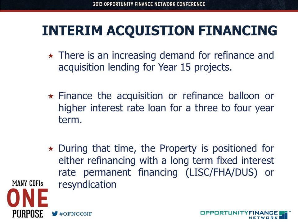 INTERIM ACQUISTION FINANCING There is an increasing demand for refinance and acquisition lending for Year 15 projects. Finance the acquisition or refi