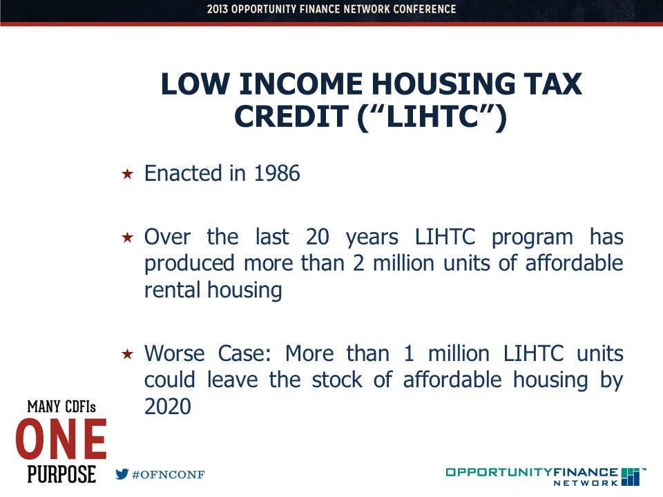 LOW INCOME HOUSING TAX CREDIT (LIHTC) Enacted in 1986 Over the last 20 years LIHTC program has produced more than 2 million units of affordable rental