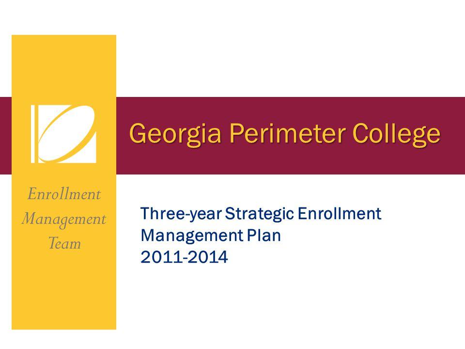 Georgia Perimeter College Enrollment Management Team Three-year Strategic Enrollment Management Plan 2011-2014