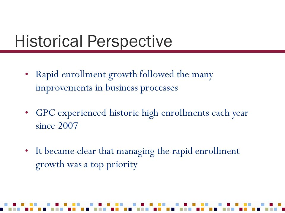 Rapid enrollment growth followed the many improvements in business processes GPC experienced historic high enrollments each year since 2007 It became