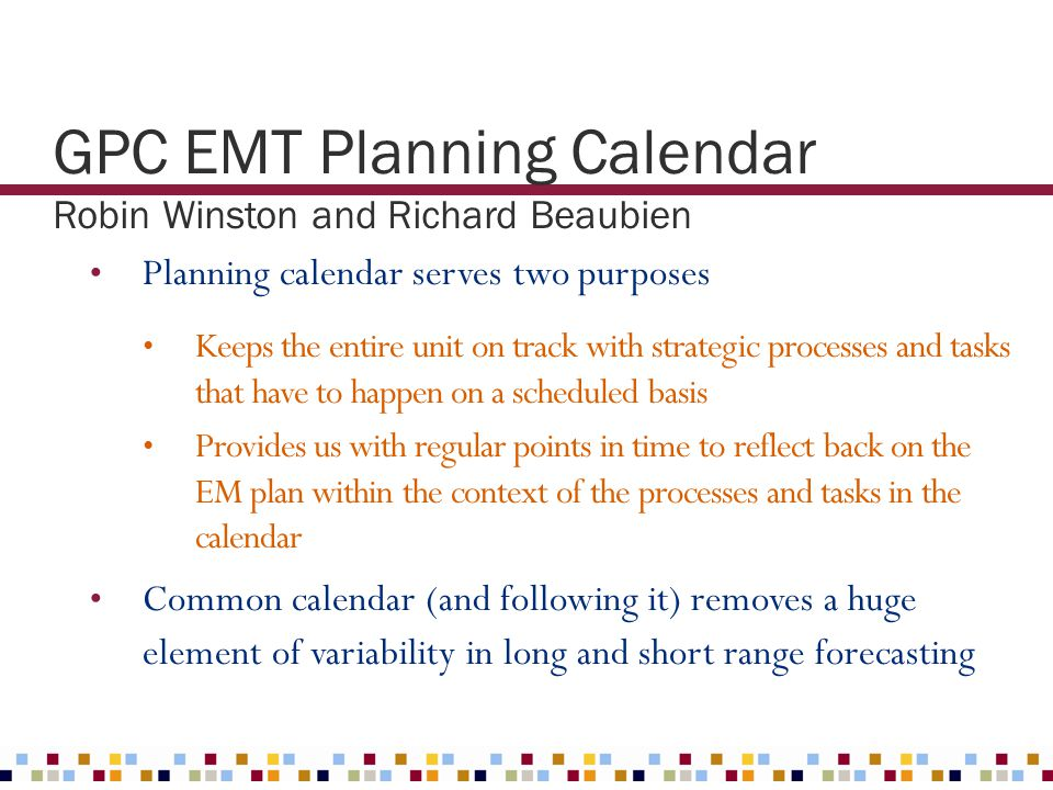 GPC EMT Planning Calendar Robin Winston and Richard Beaubien Planning calendar serves two purposes Keeps the entire unit on track with strategic proce