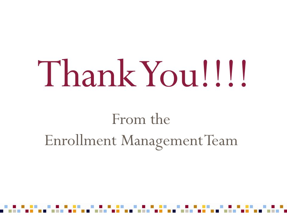 Thank You!!!! From the Enrollment Management Team