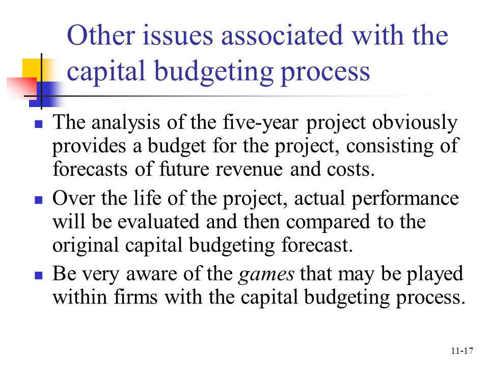 11-17 Other issues associated with the capital budgeting process The analysis of the five-year project obviously provides a budget for the project, co
