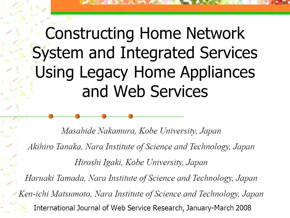 Constructing Home Network System and Integrated Services Using Legacy Home Appliances and Web Services International Journal of Web Service Research, January-March 2008