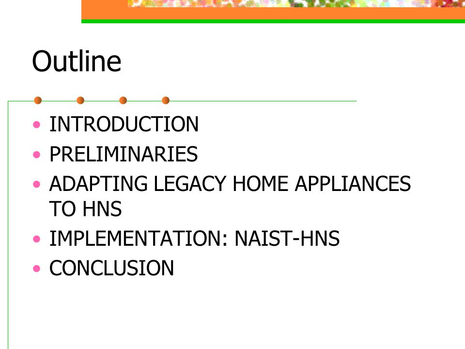 Outline INTRODUCTION PRELIMINARIES ADAPTING LEGACY HOME APPLIANCES TO HNS IMPLEMENTATION: NAIST-HNS CONCLUSION