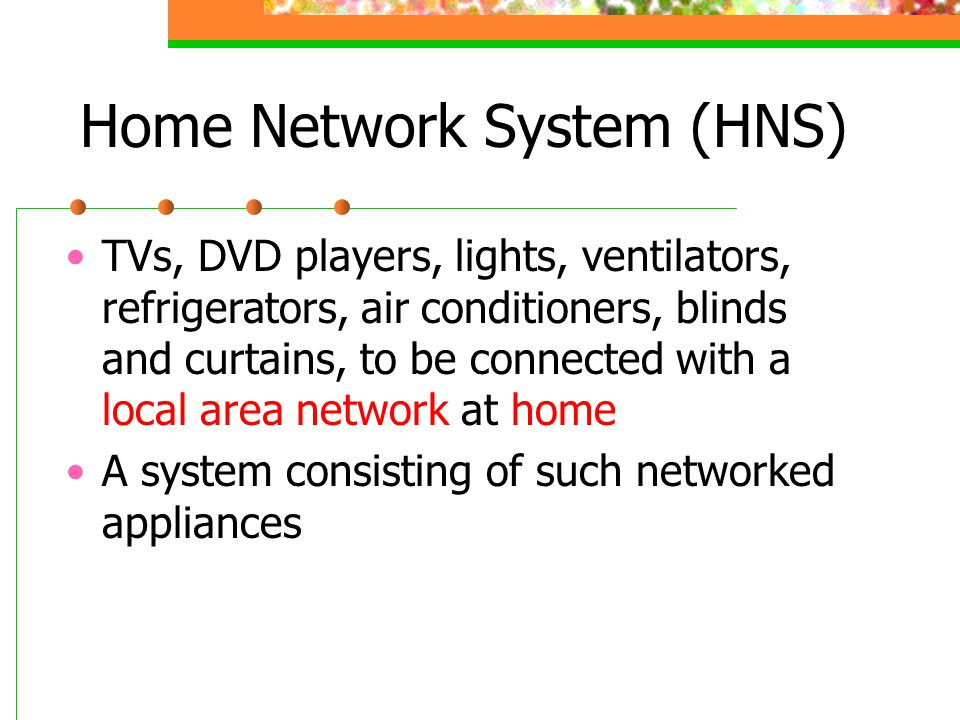 Home Network System (HNS) TVs, DVD players, lights, ventilators, refrigerators, air conditioners, blinds and curtains, to be connected with a local area network at home A system consisting of such networked appliances