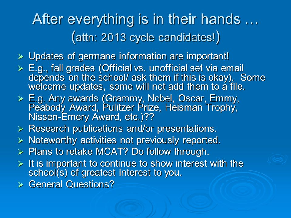 After everything is in their hands … ( attn: 2013 cycle candidates! ) Updates of germane information are important! Updates of germane information are