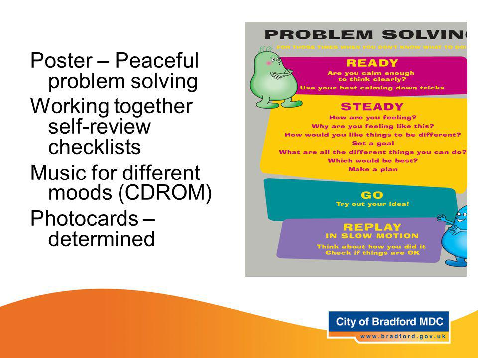 Resources – Year 1 Poster – Peaceful problem solving Working together self-review checklists Music for different moods (CDROM) Photocards – determined