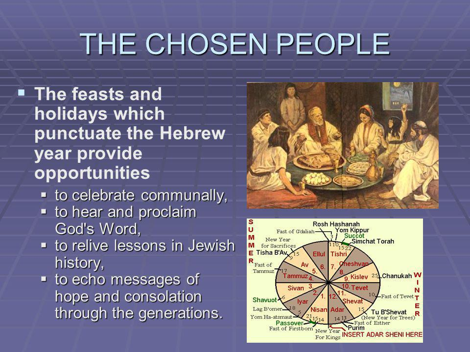 THE CHOSEN PEOPLE The feasts and holidays which punctuate the Hebrew year provide opportunities to celebrate communally, to celebrate communally, to h