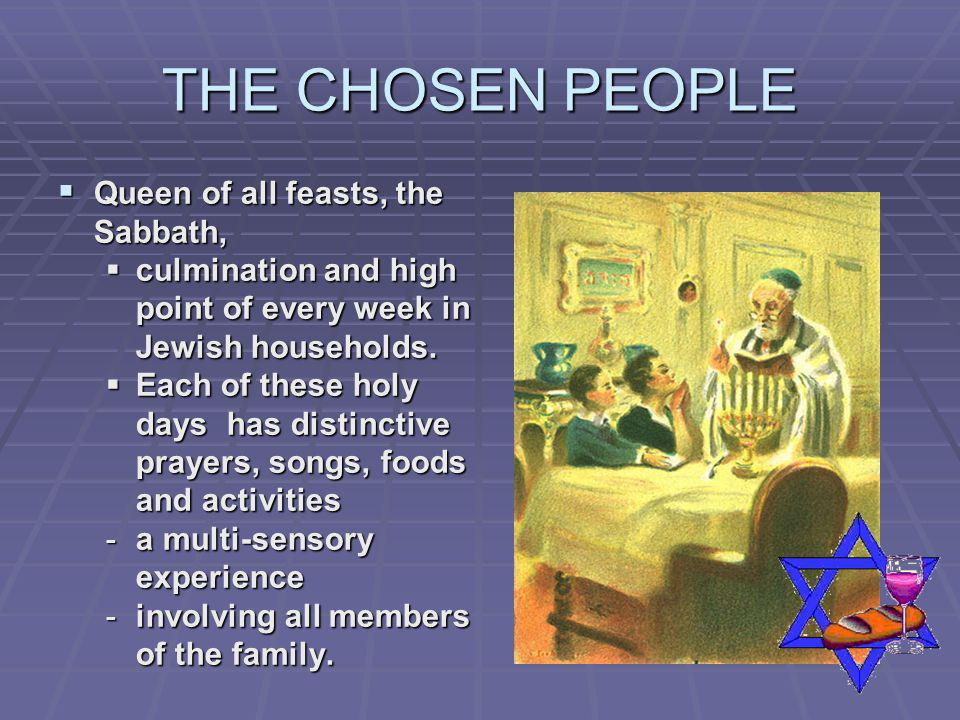 THE CHOSEN PEOPLE Queen of all feasts, the Sabbath, Queen of all feasts, the Sabbath, culmination and high point of every week in Jewish households. c