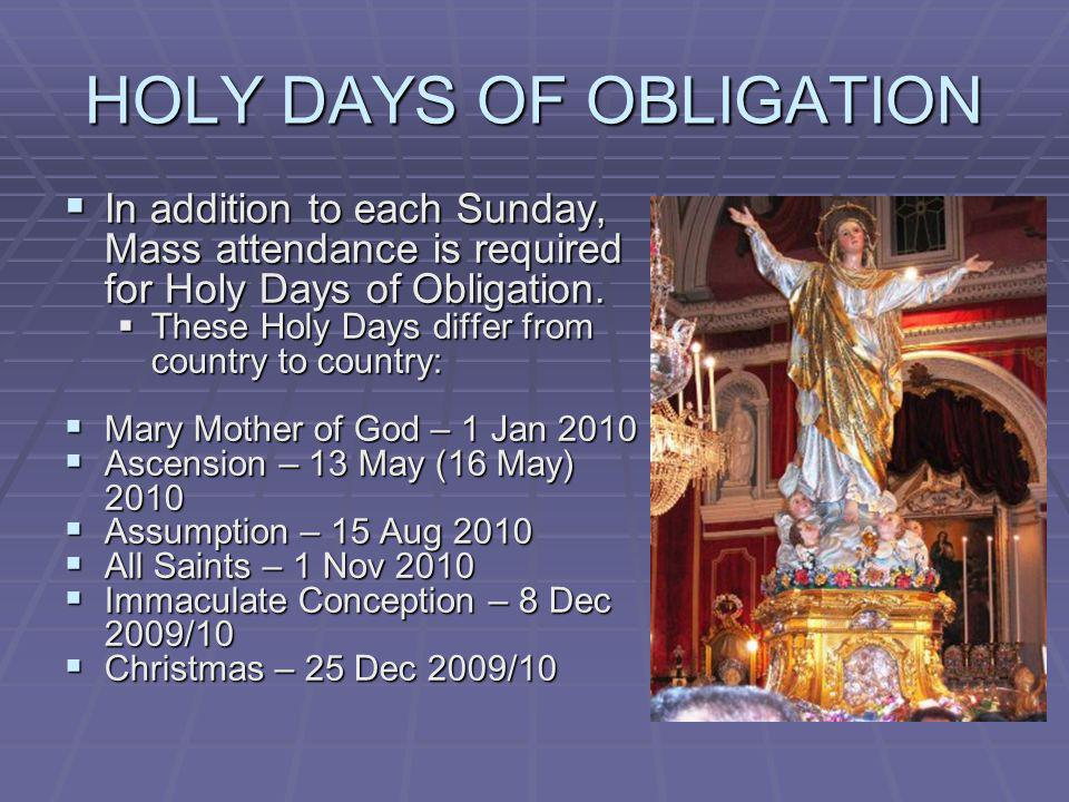 HOLY DAYS OF OBLIGATION In addition to each Sunday, Mass attendance is required for Holy Days of Obligation. In addition to each Sunday, Mass attendan