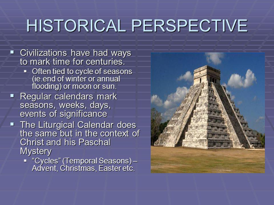 HISTORICAL PERSPECTIVE Civilizations have had ways to mark time for centuries. Civilizations have had ways to mark time for centuries. Often tied to c