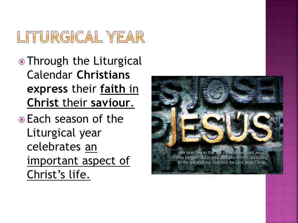 Through the Liturgical Calendar Christians express their faith in Christ their saviour.