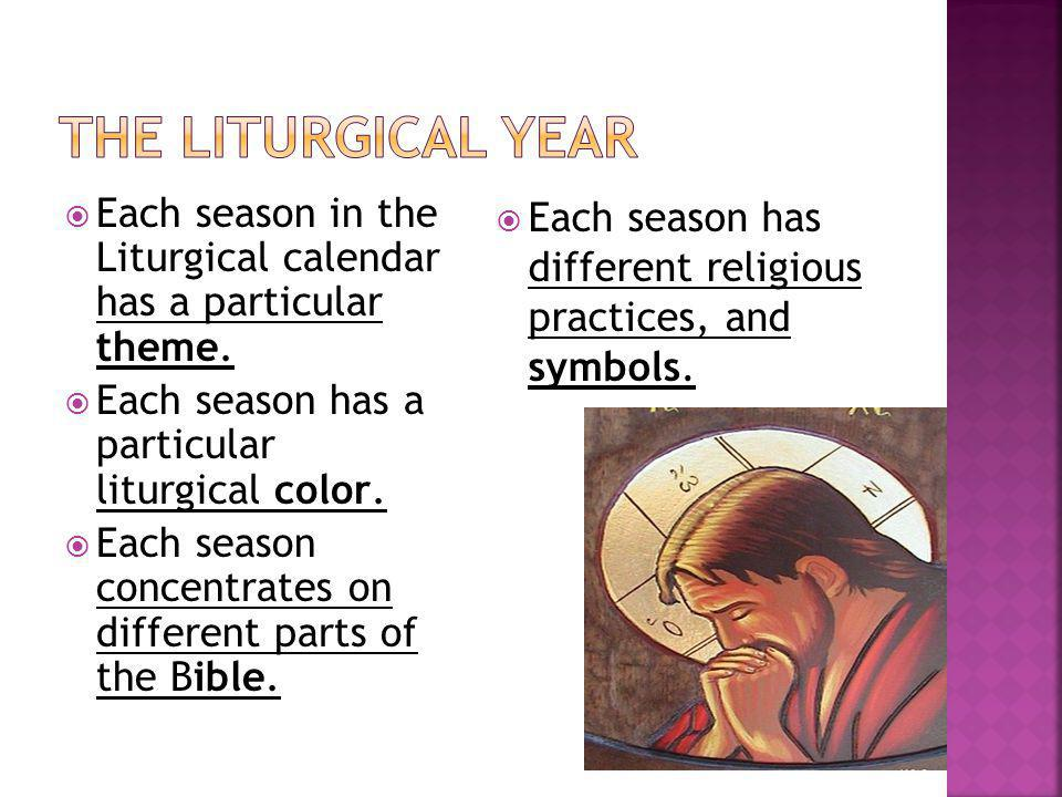 Each season in the Liturgical calendar has a particular theme.