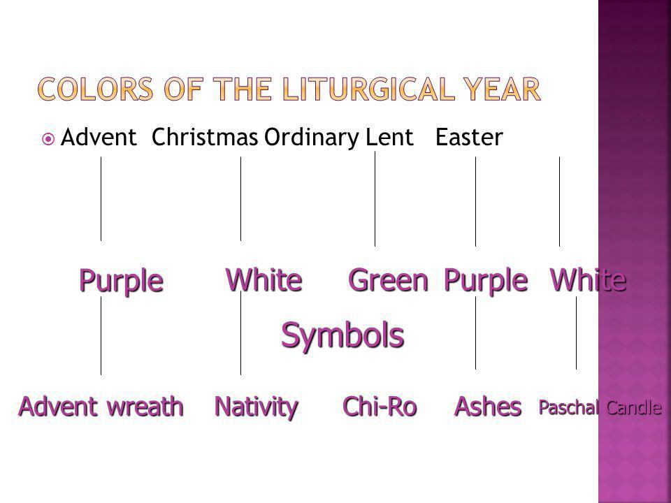 Advent Christmas Ordinary Lent Easter Purple WhiteGreenPurpleWhite Symbols Advent wreath NativityChi-RoAshes Paschal Candle