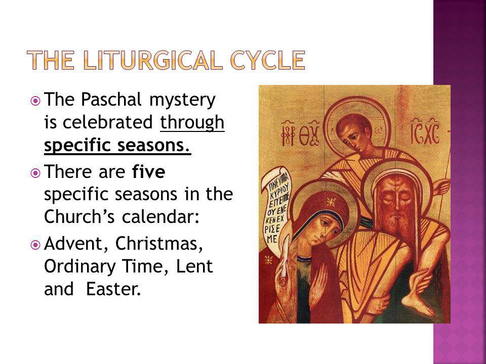 The Paschal mystery is celebrated through specific seasons.