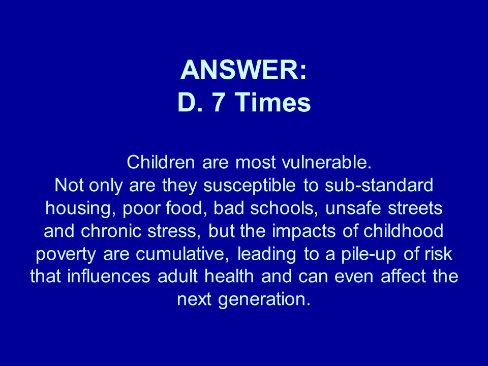 ANSWER: D. 7 Times Children are most vulnerable.