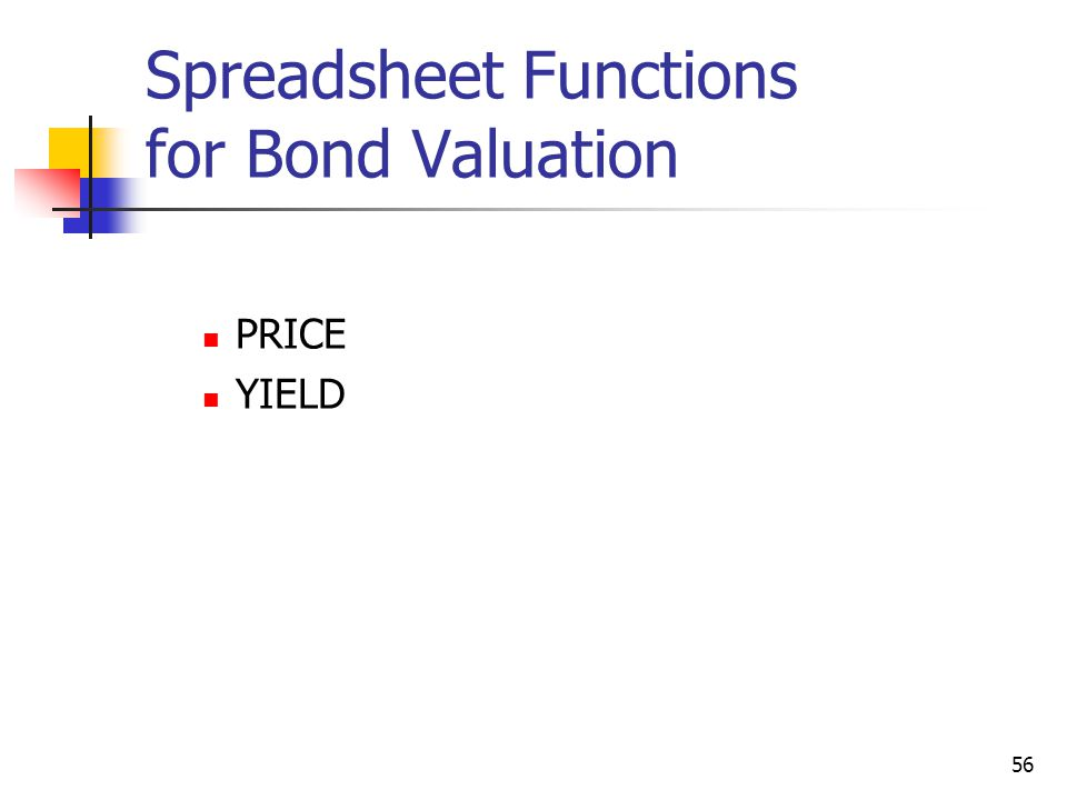 56 Spreadsheet Functions for Bond Valuation PRICE YIELD