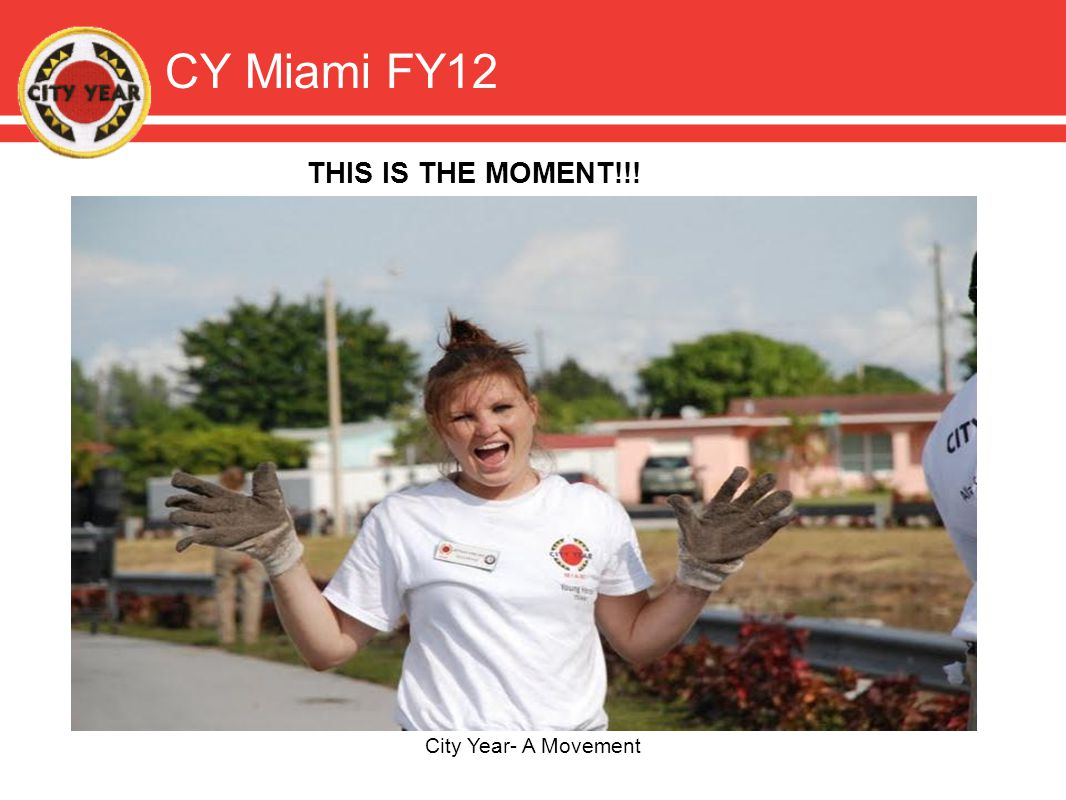 CY Miami FY12 City Year- A Movement THIS IS THE MOMENT!!!