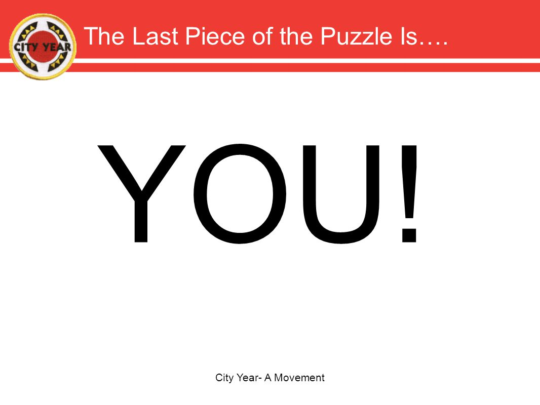 The Last Piece of the Puzzle Is…. City Year- A Movement YOU!