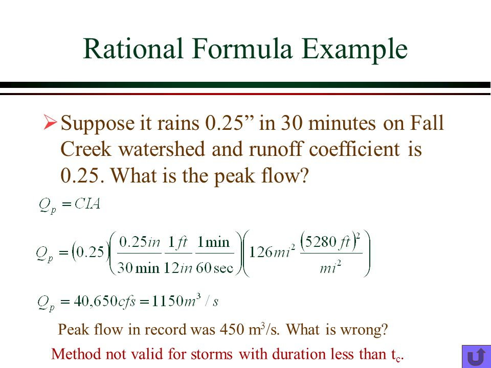 Rational Formula Example Suppose it rains 0.25 in 30 minutes on Fall Creek watershed and runoff coefficient is 0.25.