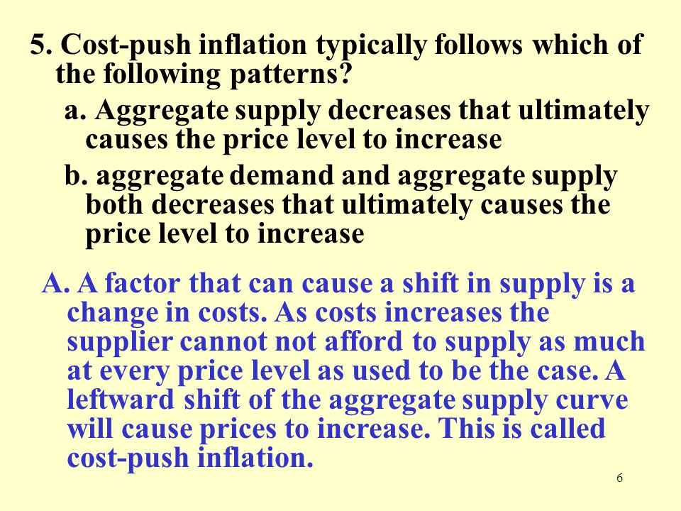 6 5.Cost-push inflation typically follows which of the following patterns.