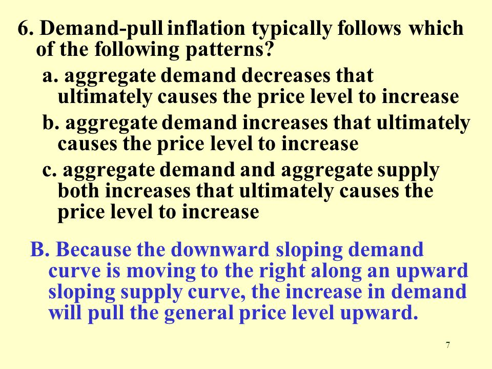 7 6.Demand-pull inflation typically follows which of the following patterns.