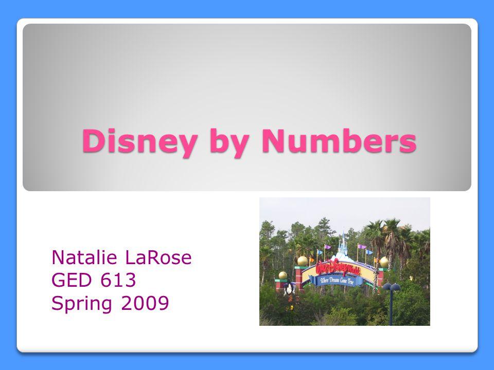 Disney by Numbers Natalie LaRose GED 613 Spring 2009
