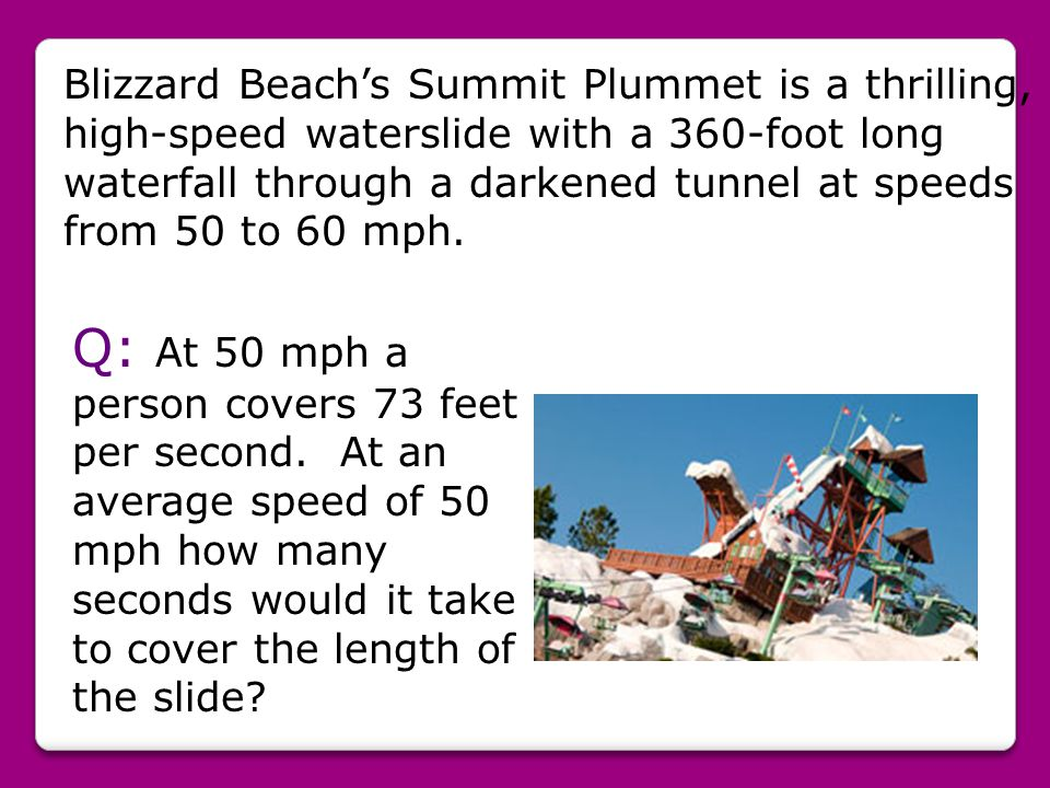 Blizzard Beachs Summit Plummet is a thrilling, high-speed waterslide with a 360-foot long waterfall through a darkened tunnel at speeds from 50 to 60