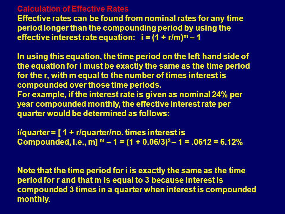 Calculation of Effective Rates Effective rates can be found from nominal rates for any time period longer than the compounding period by using the eff
