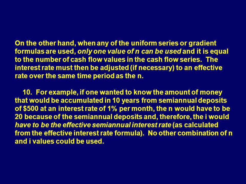 On the other hand, when any of the uniform series or gradient formulas are used, only one value of n can be used and it is equal to the number of cash
